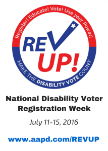 REV UP - National Disability Voter Registration Week, July 11 - 15, 2016, www.aapd.com/revup